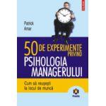 50 de experimente privind psihologia managerului. Cum sa reusesti la locul de munca