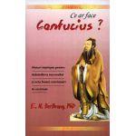 Ce ar face Confucius? Sfaturi intelepte pentru dobandirea succesului si arta bunei convietuiri in societate