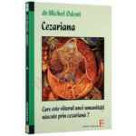 Cezariana. Care este viitorul unei umanitati nascute prin cezariana?