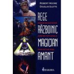 Rege, Razboinic, Magician, Amant. Redescopera arhetipurile masculine