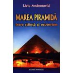 Marea piramida. Intre stiinta si ezoterism