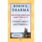 Invataturi spirituale pentru familia ta. De la Calugarul care si-a vandut Ferrari-ul