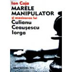Marele Manipulator si asasinarea lui Culianu, Ceausescu, Iorga