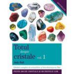 Totul despre cristale. Vol. 1. Ghid complet al cristalelor si intrebuintarea lor