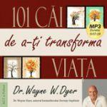101 cai de a-ti transforma viata (CD) - Wayne W. Dyer