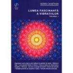 Lumea fascinanta a vibratiilor (vol. 1)