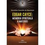 Edgar Cayce - Memoria spirituala a materiei