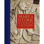 Marea istorie ilustrata a României si a Republicii Moldova