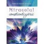 Miracolul conştientizării. Introducere în practica meditaţiei