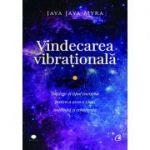 Vindecarea vibrationala. Intelege-ti tipul energetic pentru a avea o viata împlinita si echilibrata