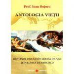 Antologia vieţii. Destinul omului în lumea de aici şi în lumea de dincolo