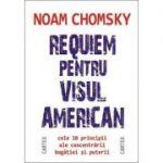 Requiem pentru visul american. Cele 10 principii ale concentrarii bogatiei si puterii