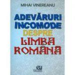Adevaruri incomode despre limba romana