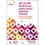 ICD-10-CM. Studii de caz pentru viitorii psihologi clinicieni