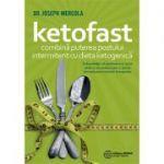 Ketofast. Combină puterea postului intermitent cu dieta ketogenică