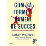 Cum să formezi oameni de succes. Sfaturi simple pentru schimbări radicale