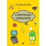 Confesiuni gurmande - Dr. Mihaela Bilic