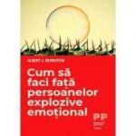 Cum să faci față persoanelor explozive emoțional