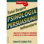 Psihologia persuasiunii. Totul despre influentare