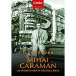 Mihai Caraiman, un spion roman in razboiul rece