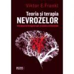 Teoria si terapia nevrozelor. Introducere in logoterapie si analiza existentiala
