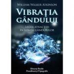 Vibraţia gândului - legea atracţiei în lumea gândurilor