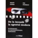 De la iscoada la agentul modern in spionajul si contraspionajul romanesc