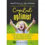 Copilul optimist. Cum să previi depresia și să-i consolidezi încrederea în sine