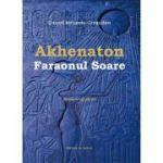 Akhenaton, Faraonul Soare. Memorii egiptene
