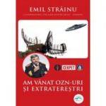 Am vânat OZN-uri și extratereștri - Emil Străinu
