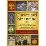 Curiozități bizantine. Povești stranii și fapte surprinzătoare din istoria celui mai ortodox imperiu din lume