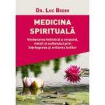 Medicina spirituală. Vindecarea holistică a corpului, minţii şi sufletului prin înţelegerea şi evitarea bolilor