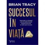 Succesul în viață - Brian Tracy