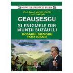 Ceausescu si Enigmele din Muntii Buzaului