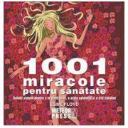 1001 miracole pentru sanatate. Solutii simple pentru a te simti bine, a arata splendid si a trai sanatos