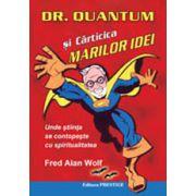 Dr. Quantum si carticica marilor idei. Unde stiinta se contopeste cu spiritualitatea