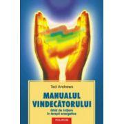 Manualul vindecatorului. Ghid de initiere in terapii energetice