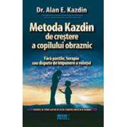 Metoda Kazdin de crestere a copilului obraznic. Manual de prim ajutor in cazul comportamentului nedorit