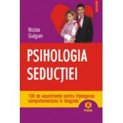 Psihologia seductiei. 100 de experimente pentru intelegerea comportamentului in dragoste