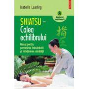 Shiatsu - Calea echilibrului. Masaj pentru prevenirea imbolnavirii si intretinerea sanatatii