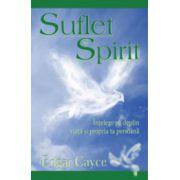Suflet si spirit. Intelege pe deplin viata si propia ta persoana