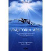 Vrajitorul apei. Vol. 1. Extraordinarele descoperiri ale lui Viktor Schauberger