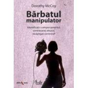 Barbatul manipulator. Identificati-i comportamentul, contracarati abuzul, recastigati controlul!