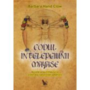 Codul intelepciunii mayase. Accelerarea timpului si trezirea constiintei omenirii