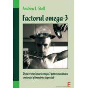 Factorul Omega-3. Dieta revolutionara omega-3 pentru sanatatea creierului si impotriva depresiei