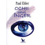 Ochii unui inger. Calatoria sufletului, ghizii spirituali, sufletele pereche si realitatea iubirii