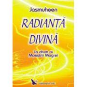 Radianta divina. La drum cu Maestrii Magiei