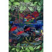 Shaman, Spiritul plantelor. Căile străvechi de vindecare a sufletului