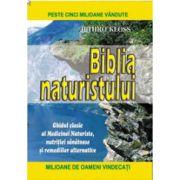 Biblia naturistului. Ghidul clasic al medicinei naturiste, nutritiei sanatoase si remediilor alternative