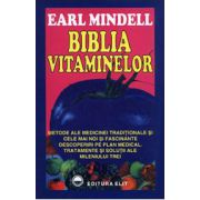 Biblia vitaminelor. Metode ale medicinei traditionale si cele mai noi si fascinante descoperiri pe plan medical